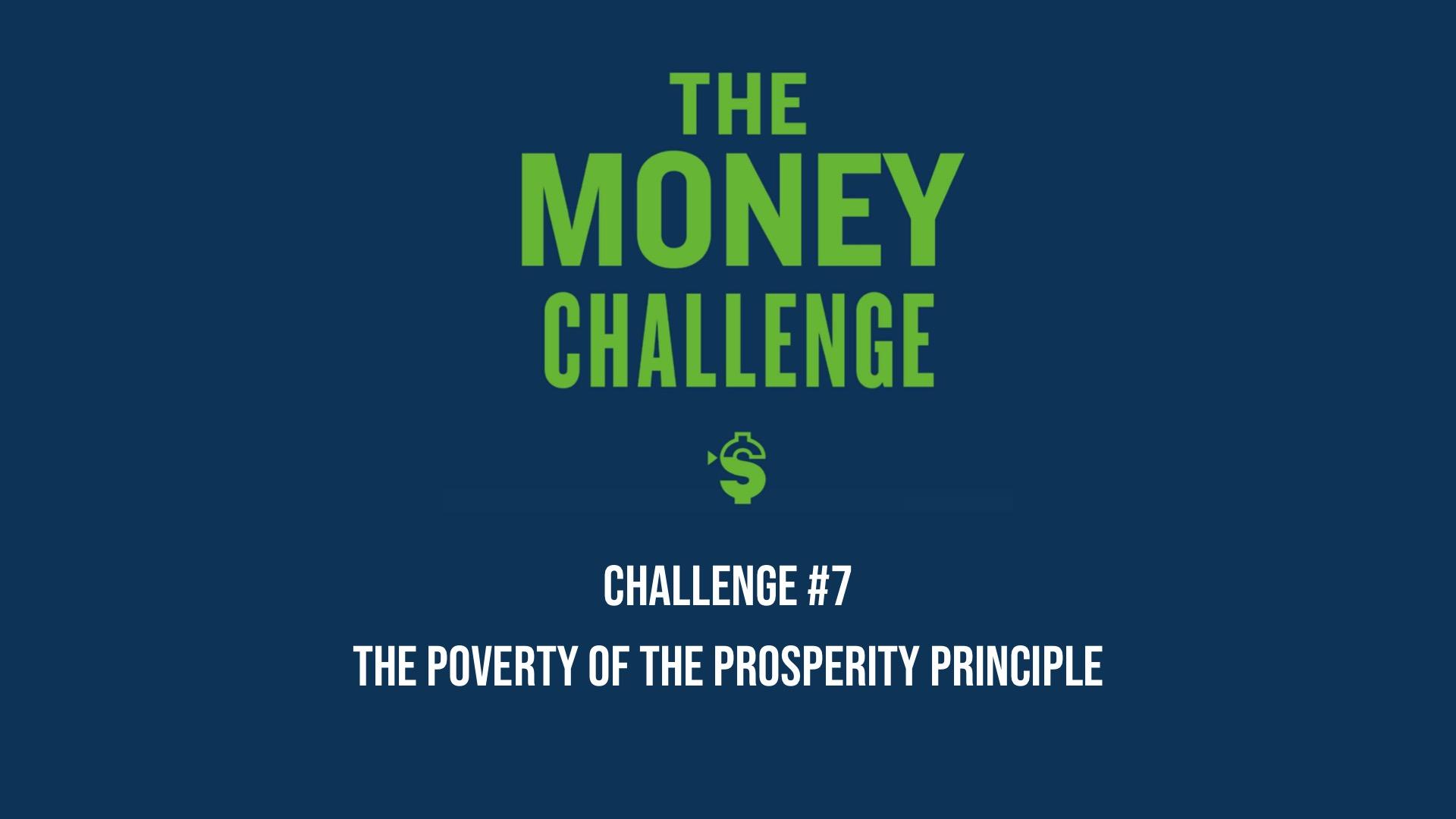 The Money Challenge #7 – The Poverty of the Prosperity Principle